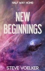 New Beginnings: A Halfway Home Short Story - Steve Voelker