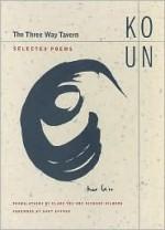 The Three Way Tavern: Selected Poems - Ko Un, Richard Silberg, Clare You