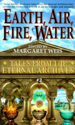 Earth, Air, Fire, Water (Tales from the Eternal Archives, #2) - Jane Lindskold, Linda P. Baker, Tanya Huff, Margaret Weis, Carrie Channell, Edward Carmien, Mark Garland, Nancy Varian Berberick, Robyn McGrew, Janet Pack, Jean-Francois Podevin, Bruce Holland Rogers, Nina Kiriki Hoffman, Donald J. Bingle, Kristine Kathryn Rusch, Lawren