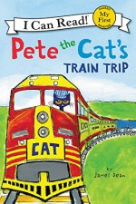 Pete the Cat's Train Trip (My First I Can Read) - James Dean, James Dean