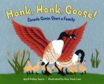 Honk, Honk, Goose!: Canada Geese Start a Family - April Pulley Sayre, Huy Voun Lee