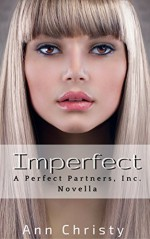 Imperfect (Perfect Partners, Incorporated Book 3) - Ann Christy