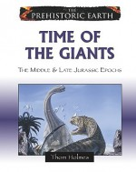 Time of the Giants: The Middle & Late Jurassic Epochs - Thom Holmes