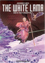 White Lama - Book 2: Road to Redemption - Alejandro Jodorowsky, Georges Bess
