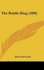 The Riddle Ring (1896) - Justin McCarthy