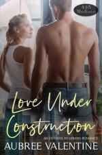 Love Under Construction (425 Madison #6) - Aubree Valentine