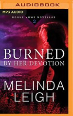Burned by Her Devotion (Rogue Vows) - Melinda Leigh, Kate Rudd