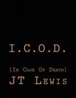 I.C.O.D.: In Case of Death - J.T. Lewis
