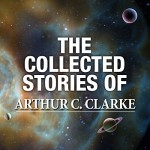 The Collected Stories of Arthur C. Clarke - Arthur C. Clarke, Ray Porter, Jonathan Davis, Ralph Lister, Audible Studios