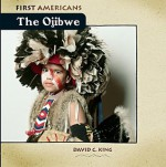 The Ojibwe (First Americans) - David C. King, Christopher Santoro