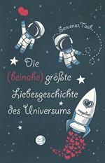 Die (beinahe) größte Liebesgeschichte des Universums - Sarvenaz Tash, Sandra Knuffinke, Jessika Komina