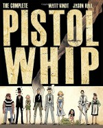 The Complete Pistolwhip - Matt Kindt, Jason Hall, Matt Kindt