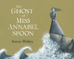 The Ghost of Miss Annabel Spoon - Aaron Blabey