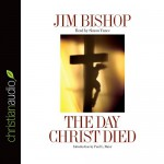 The Day Christ Died - Jim Bishop, Simon Vance, christianaudio.com