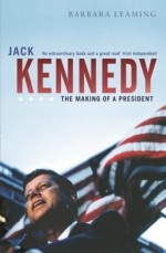Jack Kennedy: The making of a president - Barbara Leaming