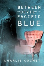 Between the Devil and the Pacific Blue - Charlie Cochet