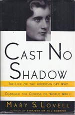 Cast No Shadow: The Life of the American Spy Who Changed the Course of World War II by Mary S. Lovell (1-Apr-1992) Hardcover - Mary S. Lovell