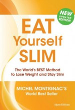 Eat Yourself Slim: The World's BEST Method to Lose Weight and Stay Slim - Michel Montignac