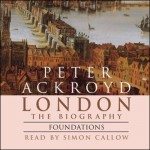 London: The Biography, Foundations - Peter Ackroyd, Simon Callow, Random House AudioBooks