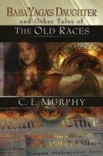 Baba Yaga's Daughter & Other Tales of the Old Races - C.E. Murphy, Thomas Canty