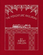 The Miniature Railroad - Robert Carlson