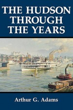 The Hudson Through the Years: An Interdisciplinary Investigation Within the Catholic Tradition. - Arthur G. Adams