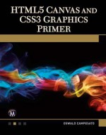Html5 Canvas and Css3 Graphics Primer - Oswald Campesato