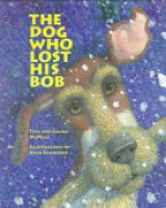 The Dog Who Lost His Bob - Tom McNeal, Laura McNeal