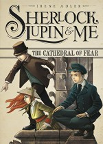 The Cathedral of Fear (Sherlock, Lupin, and Me) - Irene Adler, Iacopo Bruno, Nanette McGuinness