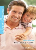 Mills & Boon : The Daddy Catch (Fatherhood) - Leigh Duncan