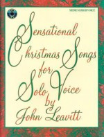 Sensational Christmas Songs for Solo Voice: Medium High Voice - John Leavitt