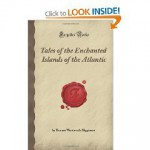 Tales of the Enchanted Islands of the Atlantic - Thomas Wentworth Higginson