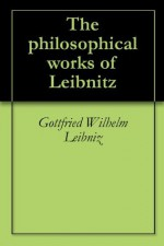 The philosophical works of Leibnitz - Gottfried Wilhelm Leibniz