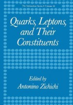 Quarks, Leptons, and Their Constituents - Antonino Zichichi