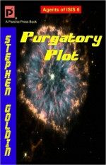Purgatory Plot: Agents of ISIS, Book 6 - Stephen Goldin