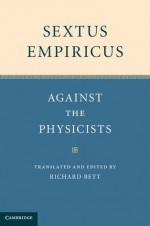 Sextus Empiricus: Against the Physicists - Sextus Empiricus, Richard Bett