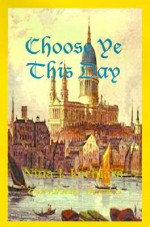 Choose Ye This Day - Nina J. Lechiara