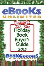 eBooks Unlimited Book Buyer's and Gift Guide (BookGoodies Network Book Buyer's Guides) - Deborah Carney, BookGoodies Network