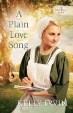 A Plain Love Song (The New Hope Amish Book 3) - Kelly Irvin