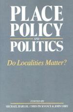 Place, Policy and Politics - Michael Harloe, Harloe M Staff, Pickvance