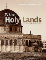 To the Holy Lands: Pilgrimage Centres from Mecca and Medina to Jerusalem - Alfried Wieczorek, Claude W. Sui