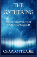 The Gathering: A Prequel to Enchantment (The Channie Series) - Charlotte Abel