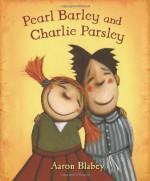 Pearl Barley and Charlie Parsley - Aaron Blabey