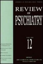 Review of Psychiatry, Volume 12 - John M. Oldham, Michelle B. Riba