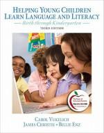 Helping Young Children Learn Language and Literacy: Birth through Kindergarten (3rd Edition) - Carol Vukelich, James F. Christie, Billie Jean Enz