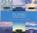 Island: Paintings by Tom Curry - Terry Tempest Williams, Carl Little, Tom Curry