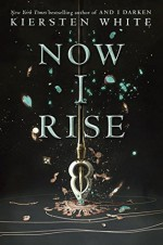 Now I Rise (The Conqueror's Trilogy) - Kiersten White