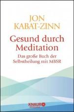 Gesund durch Meditation: Das große Buch der Selbstheilung mit MBSR (German Edition) - Jon Kabat-Zinn, Horst Kappen