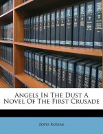 Angels in the Dust a Novel of the First Crusade - Zofia Kossak