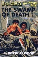 Bomba The Jungle Boy in The Swamp of Death or, The Sacred Alligators of Abarago - Roy Rockwood